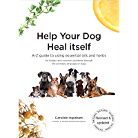 Help Your Dog Heal Itself: A-Z guide to using essential oils and herbs