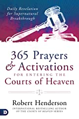 365 Prayers and Activations for Entering the Courts of Heaven: Daily Revelation for Supernatural Breakthrough Kindle Edition