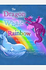 The Dragon, The Whale and The Rainbow (The Dragon & The Whale Series Book 2) Kindle Edition