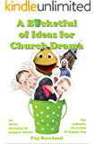 A Bucketful of Ideas for Church Drama: skits, sketches and puppet shows for schools, churches and family fun