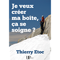 Je veux créer ma boîte, ça se soigne ?: Un guide pour l'entreprenariat (French Edition)