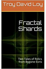 Fractal Shards: Two Tales of Relics from Bygone Eons Kindle Edition