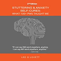 Stuttering & Anxiety Self-Cures: What 100+ PWS Taught Me, Second Edition, 2017