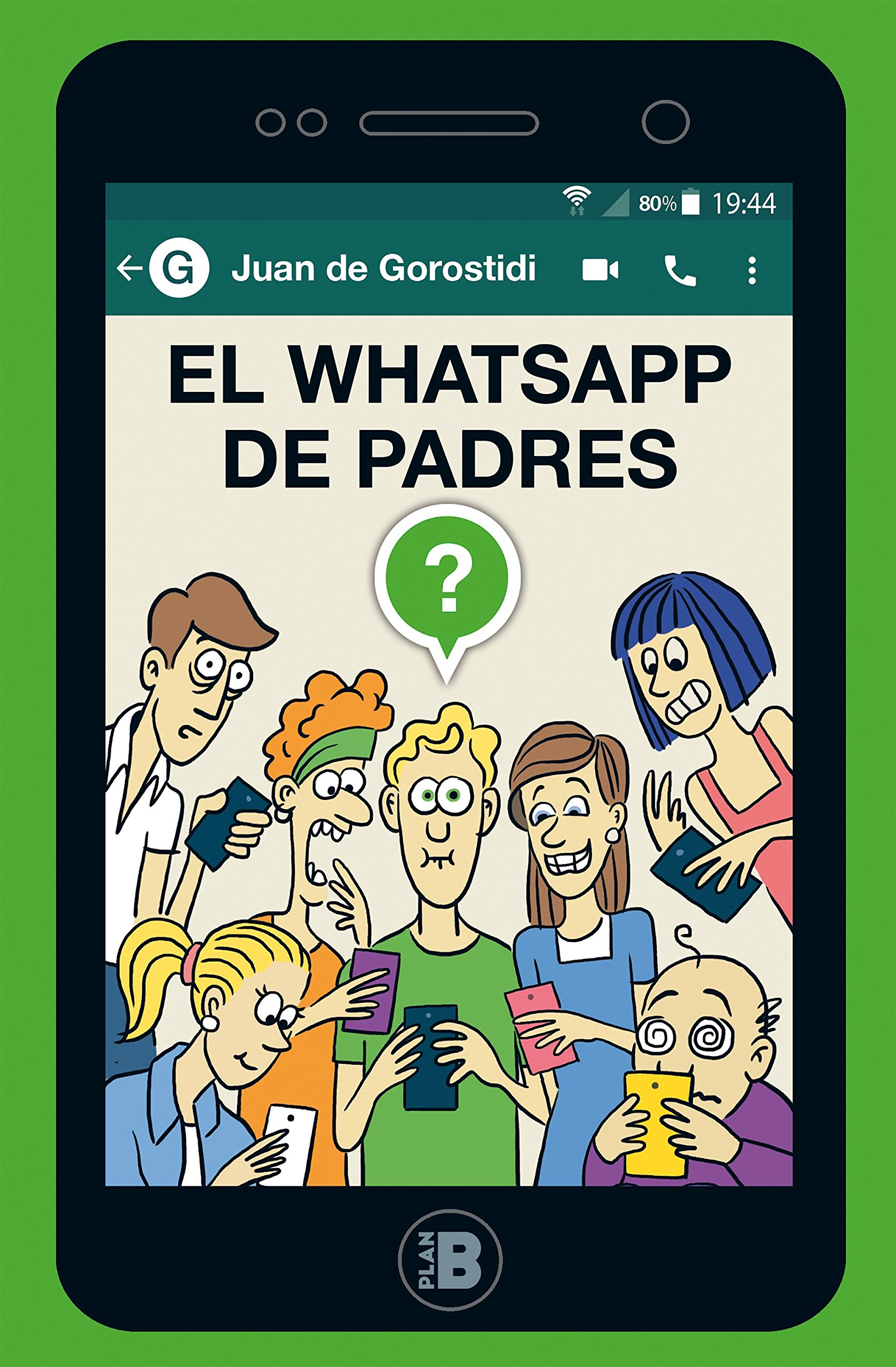 El WhatsApp de padres (PLAN B) Tapa blanda – 4 oct 2018 Juan De Gorostidi Plan B (Ediciones B) 8417001433 FICTION / Humorous / General