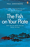 The Fish on Your Plate: Why We Eat What We Eat from the Sea
