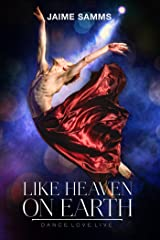 Like Heaven on Earth (Dance, Love, Live Book 3) Kindle Edition