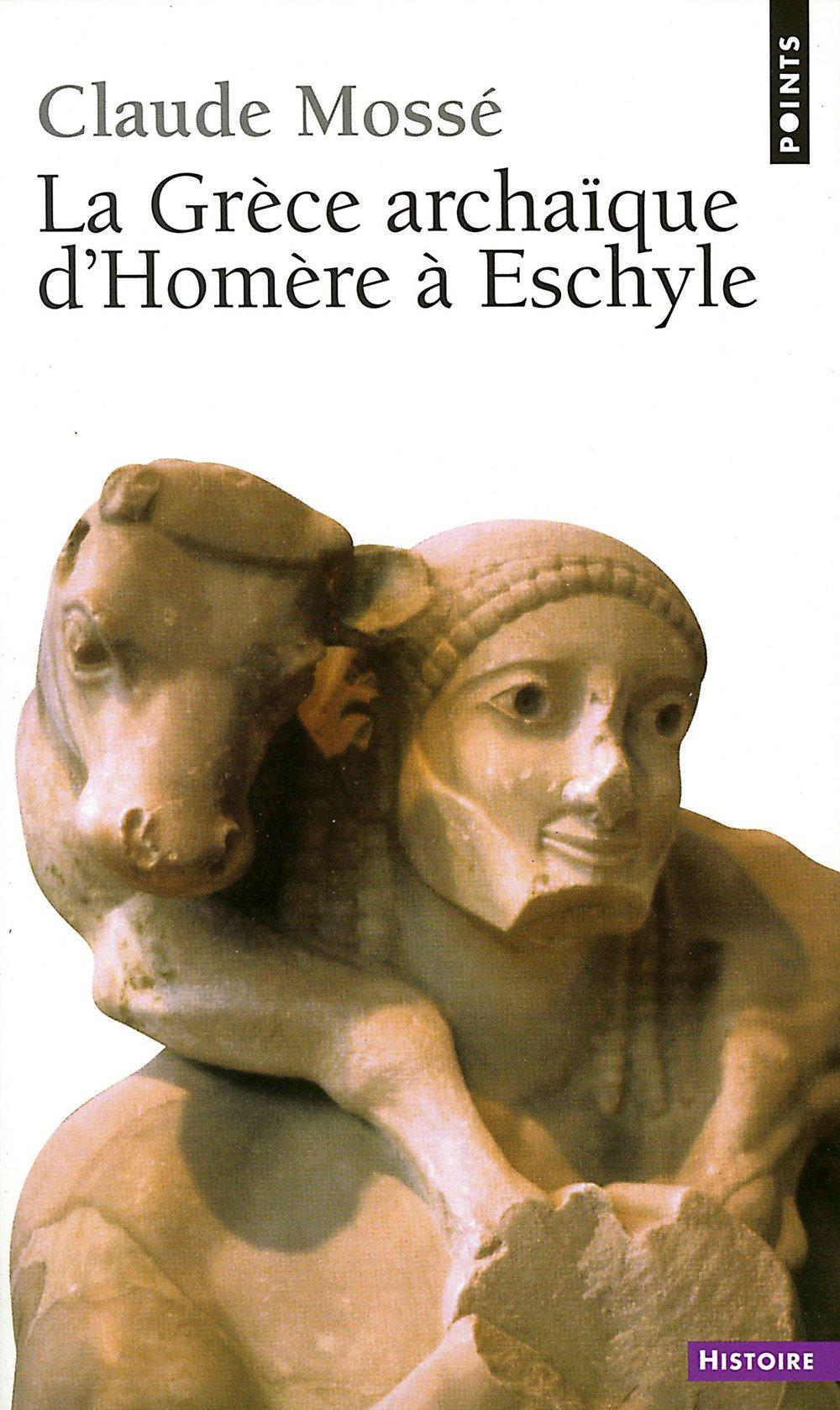 La Grèce archaïque d'Homère à Eschyle - Claude Mossé