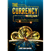 The Currency Revolution: Understanding The Next Great Economic Phenomenon (English Edition)