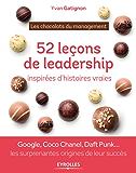 52 leçons de leadership inspirées d'histoires vraies: Google, Coco Chanel, Daft Punk ... les surprenantes origines de leur succès