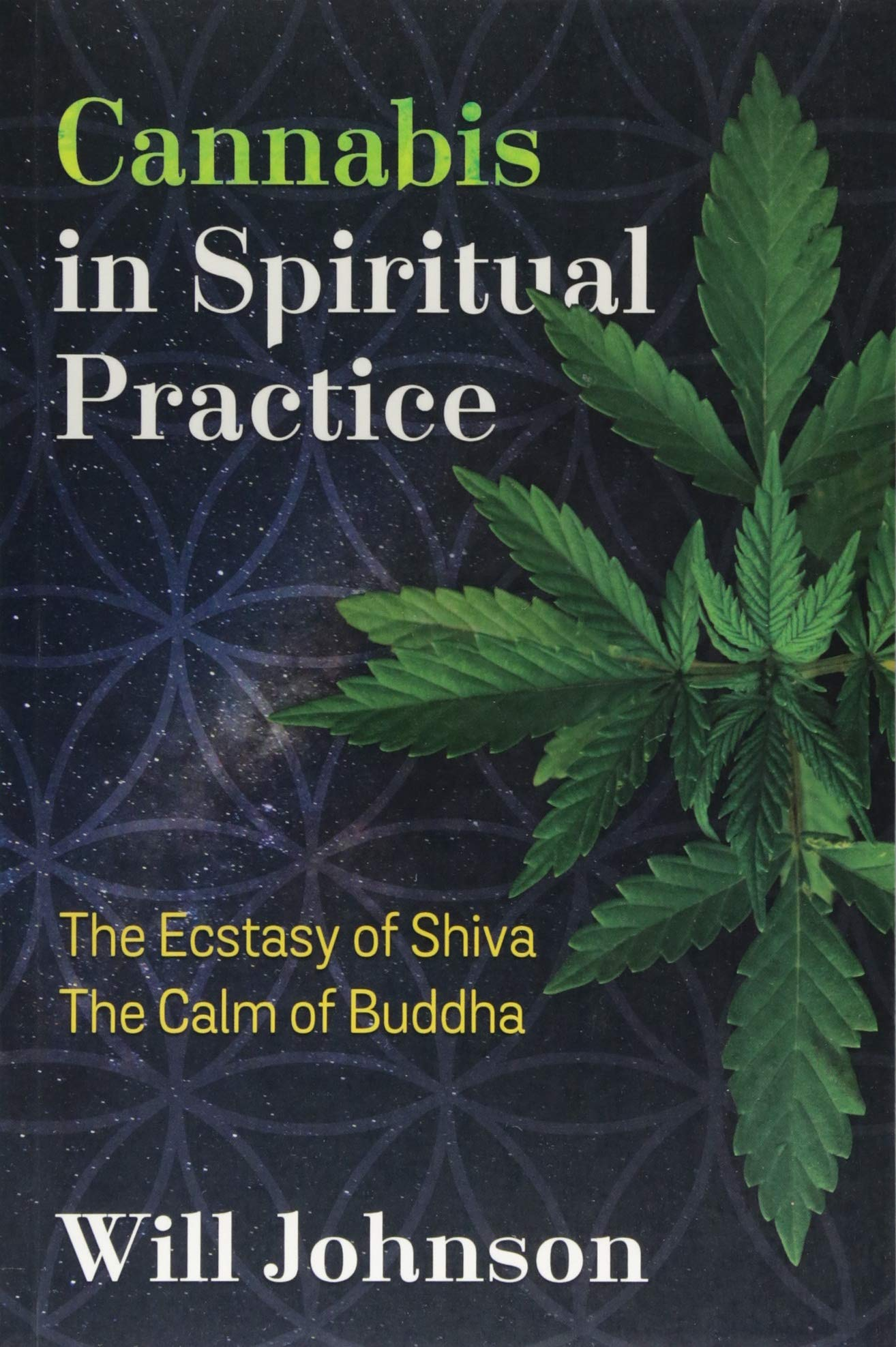 Cannabis in Spiritual Practice: The Ecstasy of Shiva, the Calm of ...
