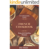 French Cookbook: Over 100 Everyday Recipes, Easy and Healthy Recipes