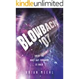 Blowback '07: When the Only Way Forward Is Back (Blowback Trilogy Book 1)