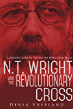N.T. Wright and the Revolutionary Cross: A Reader's Guide to The Day the Revolution Began (English Edition)
