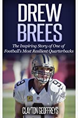 Drew Brees: The Inspiring Story of One of Football's Most Resilient Quarterbacks (Football Biography Books) Kindle Edition