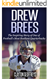 Drew Brees: The Inspiring Story of One of Football's Most Resilient Quarterbacks (Football Biography Books)