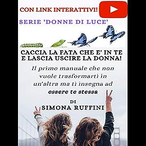 Caccia la Fata che è in te e lascia uscire la Donna (Italian Edition)