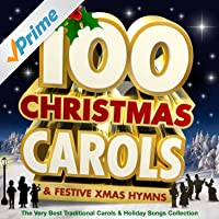 100 Christmas Carols & Festive Xmas Hymns - The Very Best Traditional Carols & Holiday Songs Collection