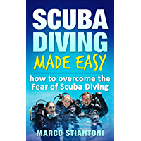 Scuba Diving: Made Easy: How to Overcome the Fear of Scuba Diving (Scuba Diving, Scuba Diving for Beginners, Learn Easy Scuba Diving Technics, Fear of Scuba Diving) (English Edition)
