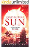 Unconquerable Sun (The Sun Chronicles Book 1)