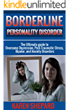 Borderline Personality Disorder: The Ultimate guide to Overcome Depression, Post Traumatic Stress, Bipolar, and Anxiety Disorders