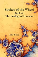 Spokes of the Wheel, Book 4: The Ecology of Humans Kindle Edition