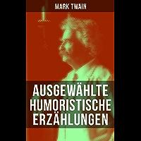 Ausgewählte humoristische Erzählungen von Mark Twain (German Edition)