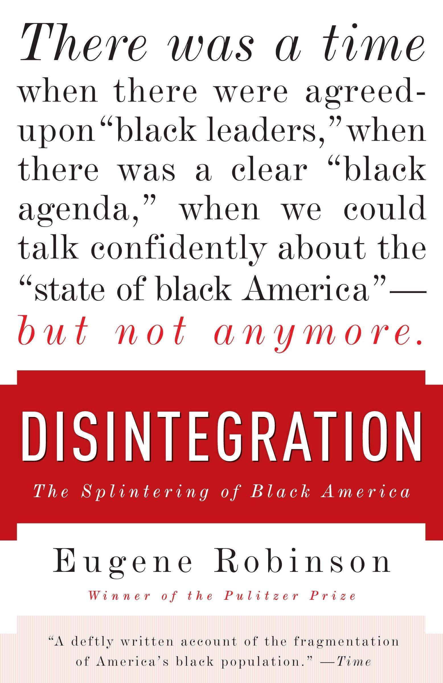 disintegration the splintering of black america eugene robinson