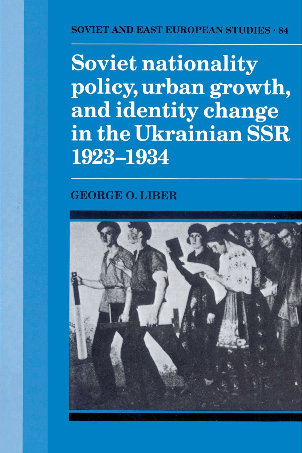 Soviet Nationality Policy, Urban Growth, and Identity Change in the Ukrainian SSR 1923-1934 (Cambridge Russian, Soviet and Post-Soviet Studies) ebook