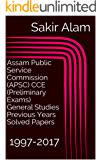 Assam Public Service Commission (APSC) CCE (Preliminary Exams) General Studies Previous Years Solved Papers: 1997-2017