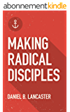 Making Radical Disciples: Multiply Disciples in a Discipleship Movement Using 10 Proven Reproducible Bible Studies (Follow Jesus Training) (English Edition)