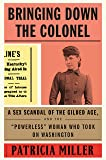 """Bringing Down the Colonel: A Sex Scandal of the Gilded Age, and the """"Powerless"""" Woman Who Took On Washington"""