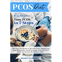 Pcos Diet: Reverse Your PCOS in 7 Steps. The Easy Program to Weight Loss, Balancing...