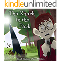 "The Shark in the Park: ""There's a SHARK in the PARK!"" A (Not-Very-Scary) Great White Shark Escape Story for Kids Aged 4-8 (Mark Watson Children's Books Book 1)"