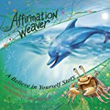 Affirmation Weaver: A Believe in Yourself Story, Designed to Help Children Boost Self-esteem While Decreasing Stress and Anxiety