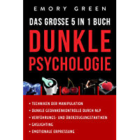 Dunkle Psychologie - Das große 5 in 1 Buch: Techniken der Manipulation | Dunkle Gedankenkontrolle durch NLP…