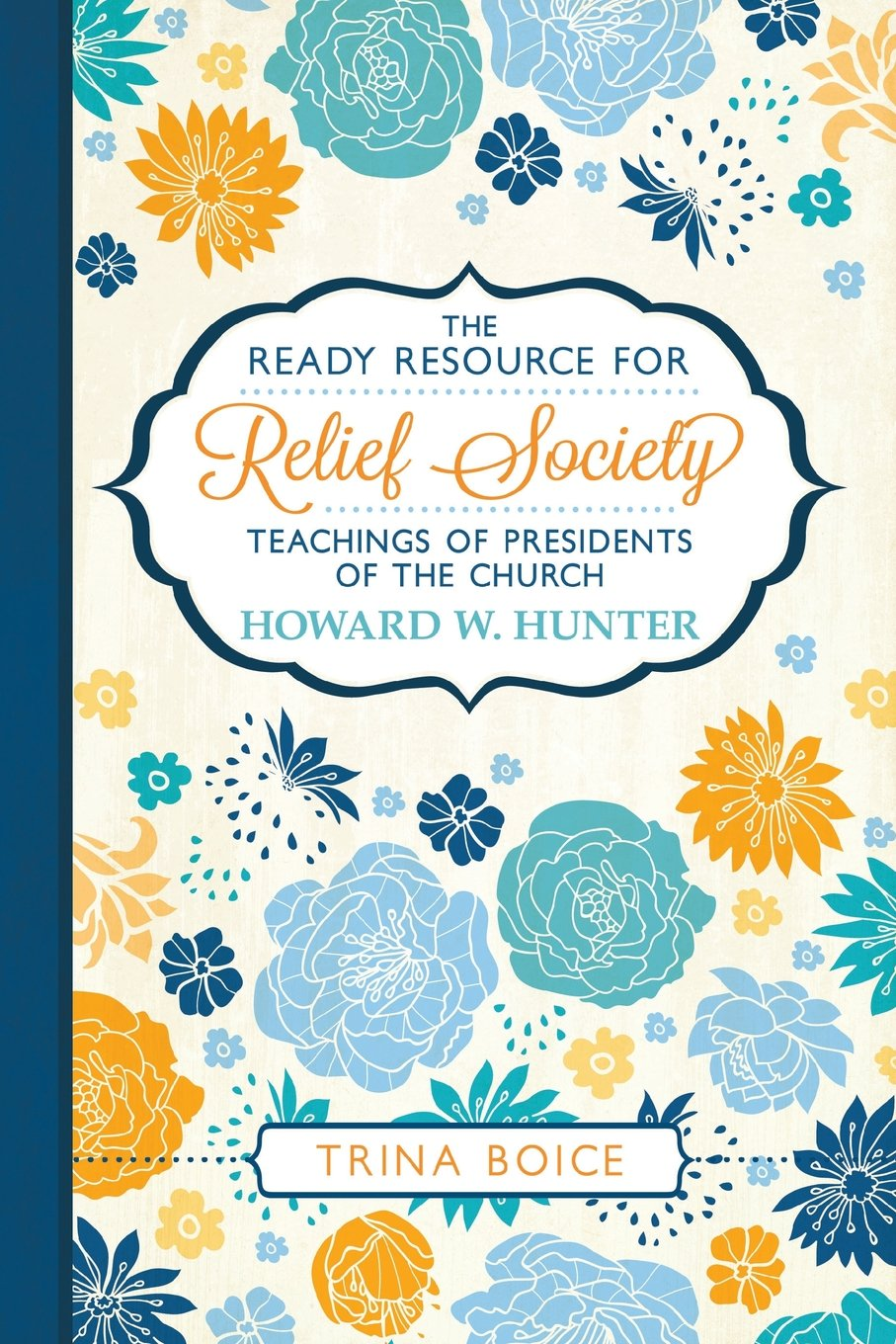 The Ready Resource for Relief Society Teachings of the Presidents of the Church: Howard W. Hunter