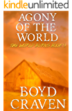 Agony Of The World: A Post-Apocalyptic Story (The World Burns Book 9)