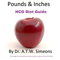 HCG Diet Weight Loss Guide Book Protocol Pounds & Inches by Dr. A. T. W. Simeons (in its entirety)