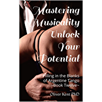 Mastering Musicality Unlock your Potential: Filling in the Blanks of Argentine Tango - Book Twelve book cover