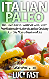 Italian Paleo: The Paleo Italian Cookbook with Gluten Free Recipes for Authentic Italian Cooking Just Like Nonna Used to Make (Paleo Diet Solution Series)