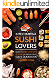 International Sushi Lovers: Learn How to Make Sushi at Home from This Great Sushi Cookbook (English Edition)