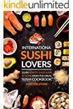 International Sushi Lovers: Learn How to Make Sushi at Home from This Great Sushi Cookbook