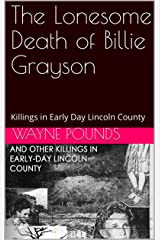 The Lonesome Death of Billie Grayson: Killings in Early Day Lincoln County Kindle Edition