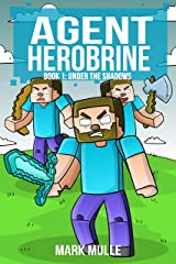 Agent Herobrine (Book 1): Under the Shadows (An Unofficial Minecraft Book for Kids Ages 9 - 12 (Preteen) Kindle Edition