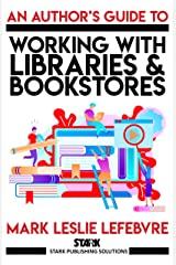 An Author's Guide to Working with Libraries and Bookstores (Stark Publishing Solutions Book 3) Kindle Edition