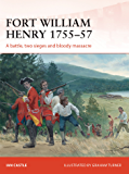 Fort William Henry 1755–57: A battle, two sieges and bloody massacre (Campaign)