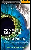 Comment Analyser les Personnes: Des Techniques Prouvées pour Analyser les Personnes à Vue et Lire en Tout le Monde Comme dans un Livre