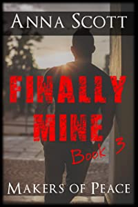Finally Mine Book 3: Finally Mine - A Makers of Peace Series