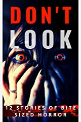 Don't Look: 12 Stories of Bite Sized Horror Kindle Edition