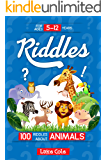 Riddles: 100 riddles about Animals: Riddles For Kids - Animals Edition: 100 Riddles For Smart Kids, Easy And Tough Brain Teasers, Fun Questions And Quiz ... Ideal For Family Time (Riddles Book Book 1)